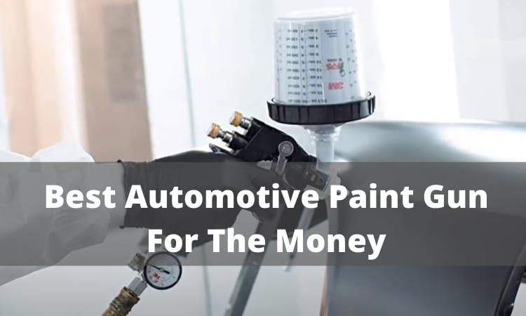 Best Automotive Paint Gun For The Money